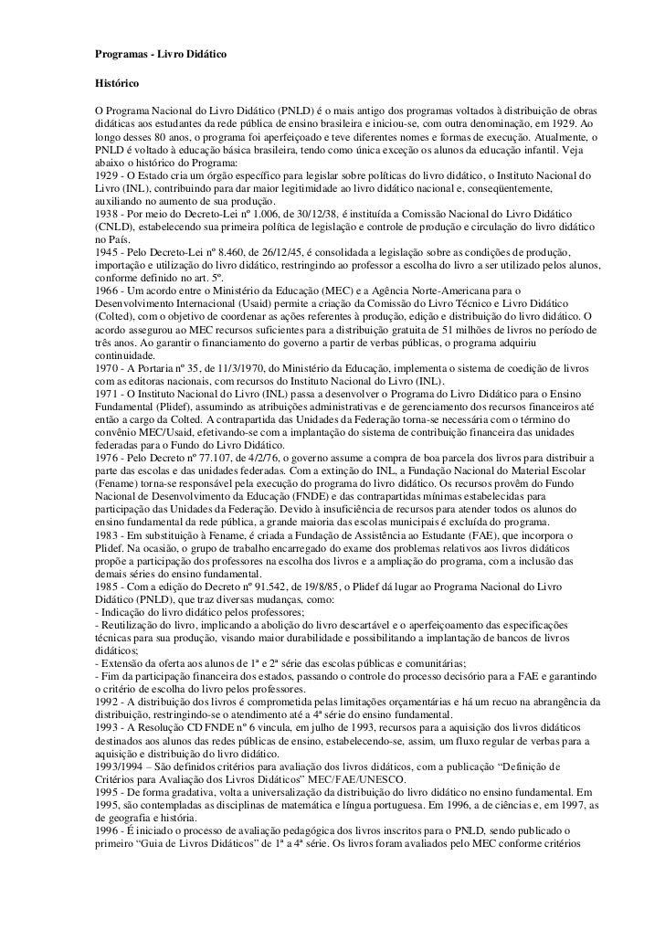 Programas - Livro DidáticoHistóricoO Programa Nacional do Livro Didático (PNLD) é o mais antigo dos programas voltados à d...