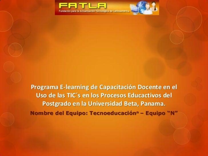 Programa E-learning de Capacitación Docente en el  Uso de las TIC´s en los Procesos Educactivos del    Postgrado en la Uni...