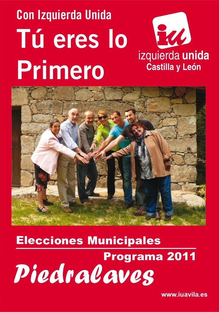 Con Izquierda UnidaTú eres loPrimeroElecciones Municipales             Programa 2011Piedralaves           www.iuavila.es