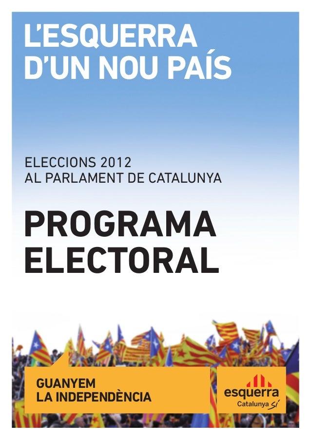 L'ESQUERRAD'UN NOU PAÍSELECCIONS 2012AL PARLAMENT DE CATALUNYAPROGRAMAELECTORAL GUANYEM LA INDEPENDÈNCIA