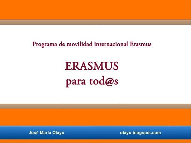 Programa de movilidad internacional Erasmus ERASMUS para tod@s José María Olayo olayo.blogspot.com