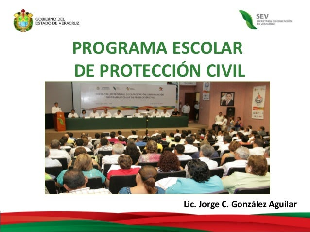 PROGRAMA ESCOLARDE PROTECCIÓN CIVIL            Lic. Jorge C. González Aguilar