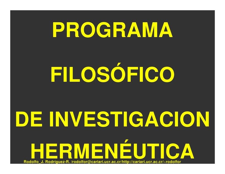 PROGRAMA                FILOSÓFICO  DE INVESTIGACION    HERMENÉUTICA Rodolfo_J. Rodríguez-R. /rodolfor@cariari.ucr.ac.cr/h...