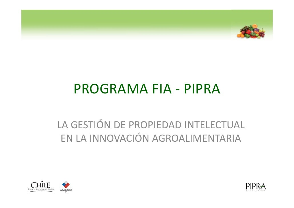 PROGRAMA FIA - PIPRA  LA GESTIÓN DE PROPIEDAD INTELECTUAL  EN LA INNOVACIÓN AGROALIMENTARIA