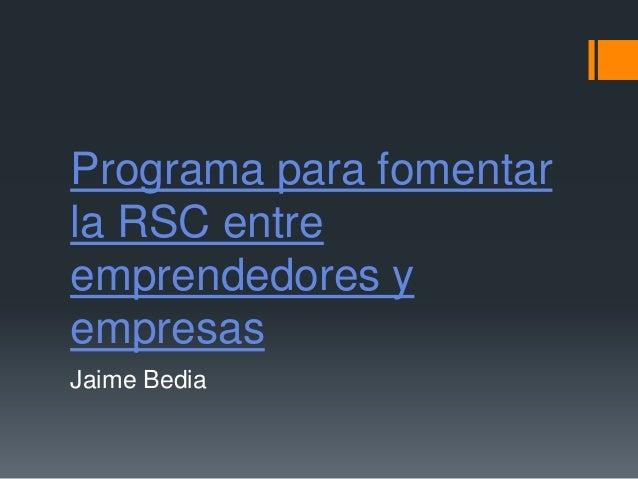Programa para fomentarla RSC entreemprendedores yempresasJaime Bedia