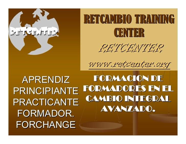 RETCAMBIO TRAININGRETCENTER            CENTER                RETCENTER               www.retcenter.org  APRENDIZ       FOR...