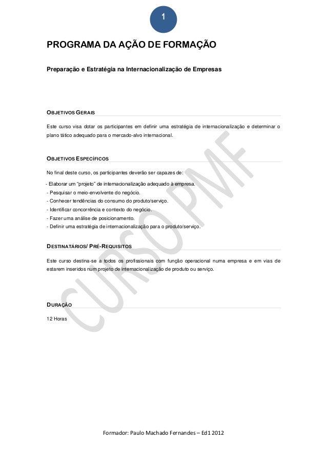 1PROGRAMA DA AÇÃO DE FORMAÇÃOPreparação e Estratégia na Internacionalização de EmpresasOBJETIVOS GERAISEste curso visa dot...