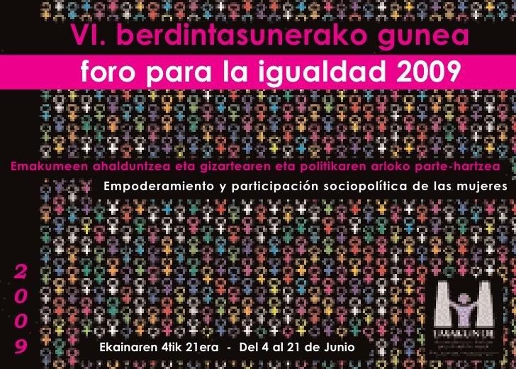 VI. berdintasunerako gunea          foro para la igualdad 2009   Emakumeen ahalduntzea eta gizartearen eta politikaren arl...