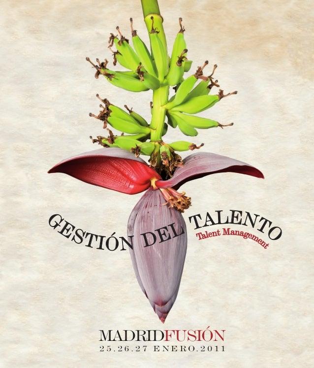 G ESTIÓN DEL TALENTOTalent Managemen t MADRIDFUSIÓN 2 5 . 2 6 . 2 7 E N E R O. 2 0 1 1