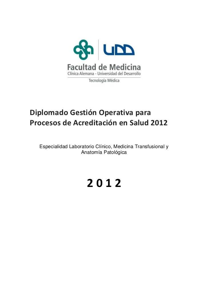 Diplomado Gestión Operativa paraProcesos de Acreditación en Salud 2012  Especialidad Laboratorio Clínico, Medicina Transfu...