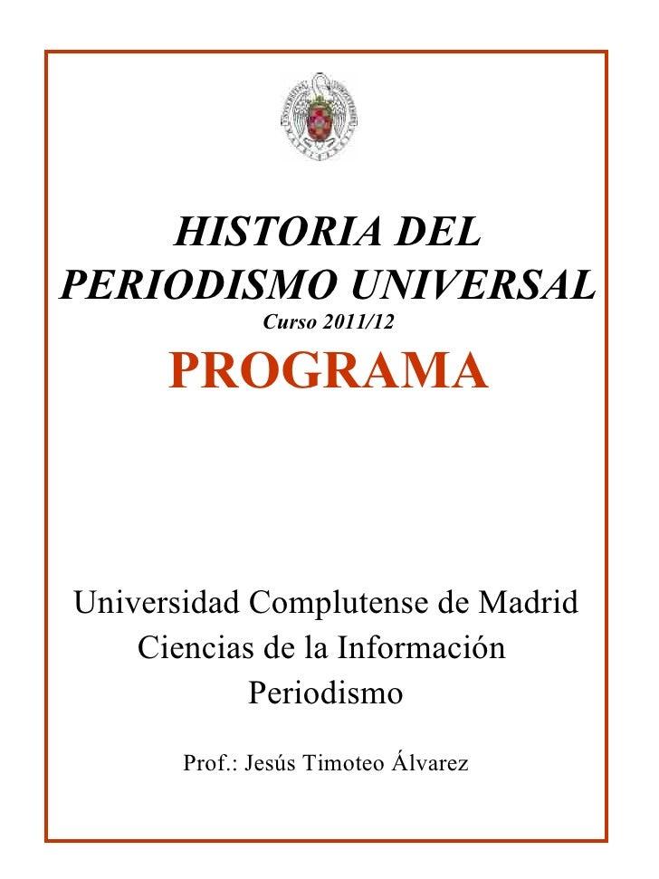 HISTORIA DEL PERIODISMO UNIVERSAL Curso 2011/12 PROGRAMA Universidad Complutense de Madrid Ciencias de la Información  Per...