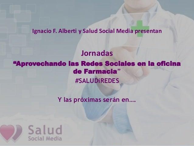 """Ignacio F. Alberti y Salud Social Media presentanJornadas""""Aprovechando las Redes Sociales en la oficinade Farmacia""""#SALUDi..."""