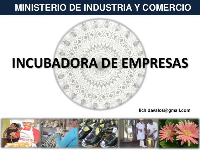 INCUBADORA DE EMPRESAS MINISTERIO DE INDUSTRIA Y COMERCIO lichidavalos@gmail.com