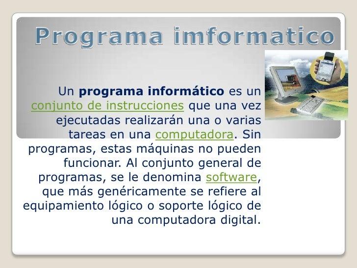 Un programa informático es un conjunto de instrucciones que una vez      ejecutadas realizarán una o varias        tareas ...