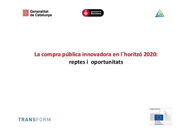La compra pública innovadora en l´horitzó 2020: reptes i oportunitats