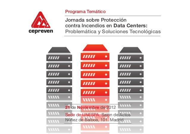 Programa TemáticoJornada sobre Proteccióncontra Incendios en Data Centers:Problemática y Soluciones Tecnológicas21 de Novi...