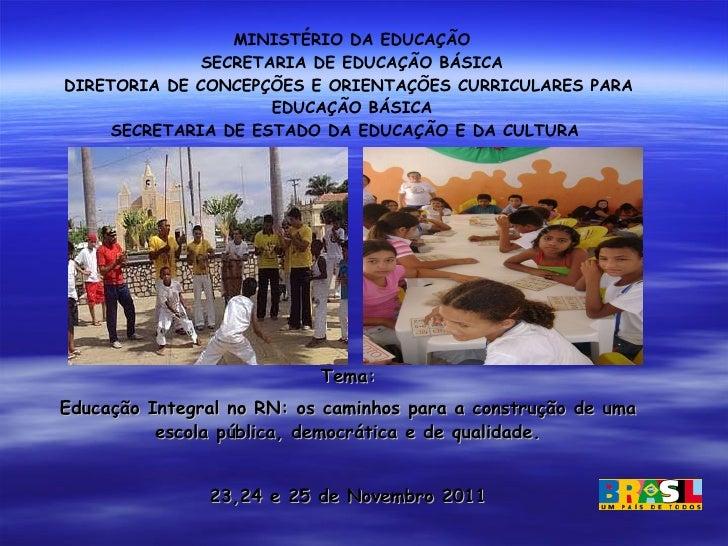 <ul><ul><li>Tema: </li></ul></ul><ul><ul><li>Educação Integral no RN: os caminhos para a construção de uma escola pública,...