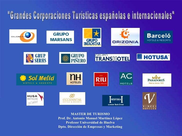 """""""Grandes Corporaciones Turísticas españolas e internacionales"""" MASTER DE TURISMO Prof. Dr. Antonio Manuel Martín..."""
