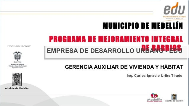MUNICIPIO DE MEDELLÍN                   PROGRAMA DE MEJORAMIENTO INTEGRALCofinanciación:                                  ...