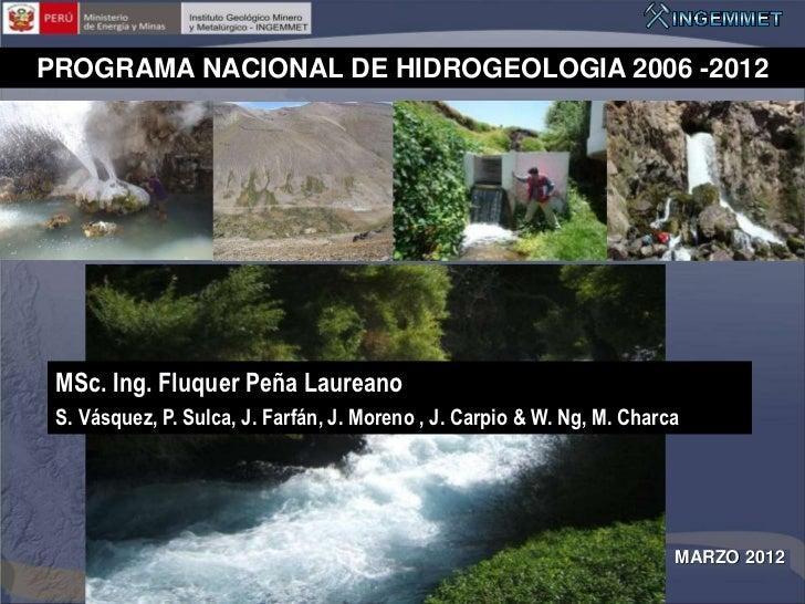 PROGRAMA NACIONAL DE HIDROGEOLOGIA 2006 -2012 MSc. Ing. Fluquer Peña Laureano S. Vásquez, P. Sulca, J. Farfán, J. Moreno ,...