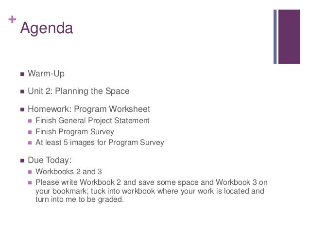 + Agenda  Warm-Up  Unit 2: Planning the Space  Homework: Program Worksheet  Finish General Project Statement  Finish ...