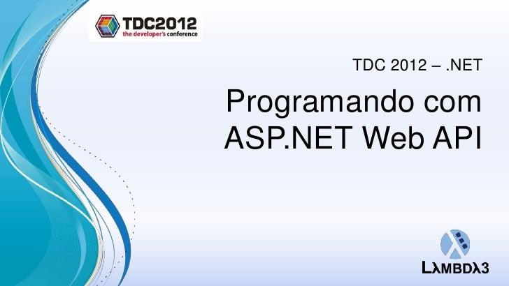 TDC 2012 – .NETProgramando comASP.NET Web API