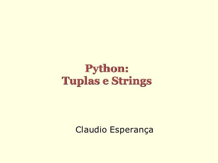 Python:Tuplas e Strings  Claudio Esperança