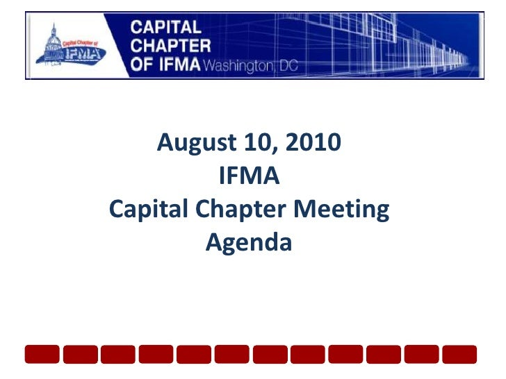 August 10, 2010 IFMA Capital Chapter Meeting Agenda<br />