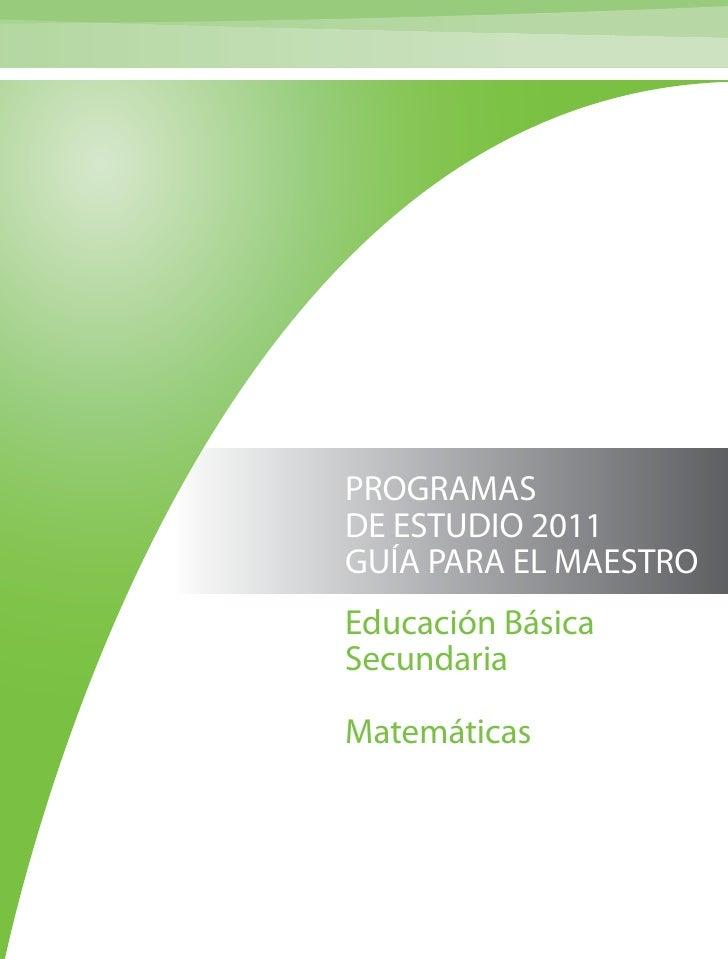 PROGRAMASDE ESTUDIO 2011GUÍA PARA EL MAESTROEducación BásicaSecundariaMatemáticas