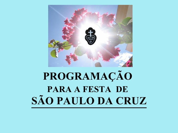 PROGRAMAÇÃO  PARA A FESTA  DE   SÃO PAULO DA CRUZ