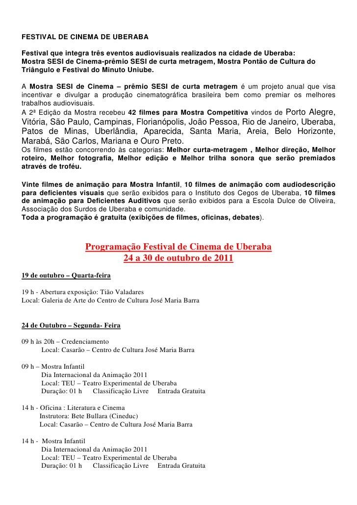 FESTIVAL DE CINEMA DE UBERABAFestival que integra três eventos audiovisuais realizados na cidade de Uberaba:Mostra SESI de...