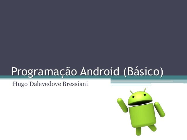 Programação Android (Básico) Hugo Dalevedove Bressiani