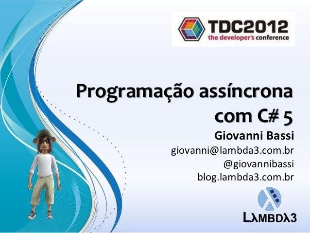 Programação assíncrona              com C# 5                 Giovanni Bassi         giovanni@lambda3.com.br               ...