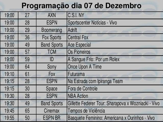 Programação dia 07 de Dezembro19:00   27       AXN       C.S.I. NY19:00   28      ESPN       Sportscenter Notícias - Vivo1...