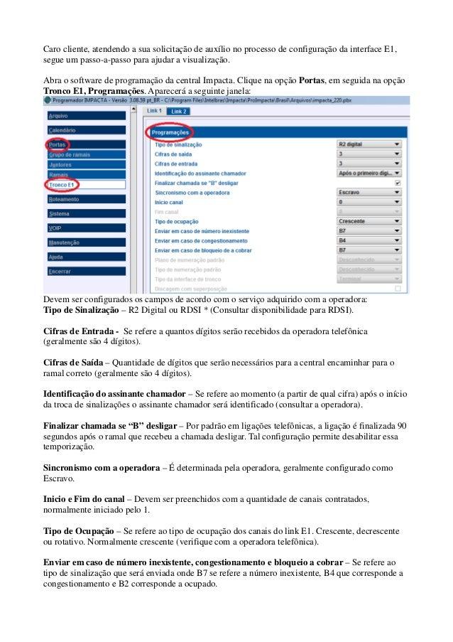 Caro cliente, atendendo a sua solicitação de auxílio no processo de configuração da interface E1,segue um passo-a-passo pa...