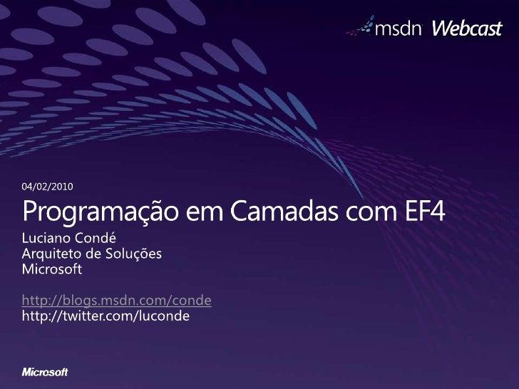 ProgramaçãoemCamadas com EF4<br />Luciano Condé<br />Arquiteto de Soluções<br />Microsoft<br />http://blogs.msdn.com/conde...