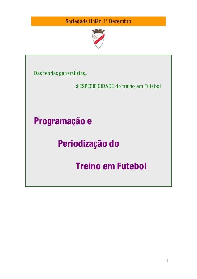 1 Das teorias generalistas… à ESPECIFICIDADE do treino em Futebol Programação e Periodização do Treino em Futebol Sociedad...