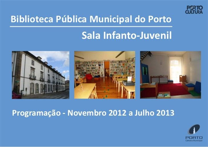 Biblioteca Pública Municipal do Porto                 Sala Infanto-JuvenilProgramação - Novembro 2012 a Julho 2013