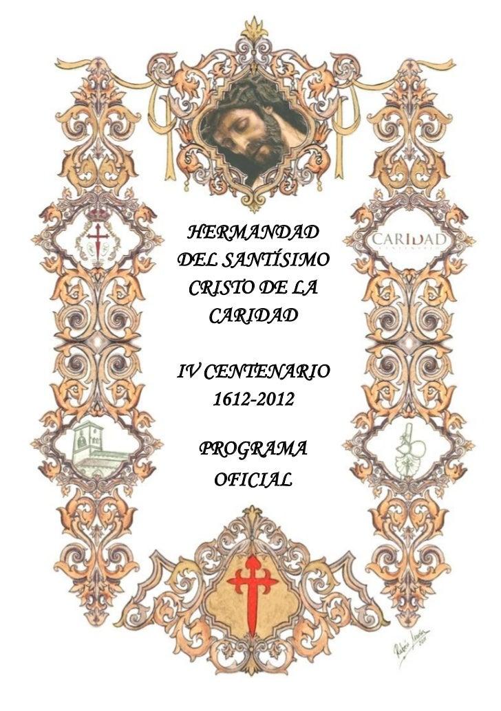 HERMANDADDEL SANTÍSIMO CRISTO DE LA   CARIDADIV CENTENARIO    1612-2012 PROGRAMA  OFICIAL