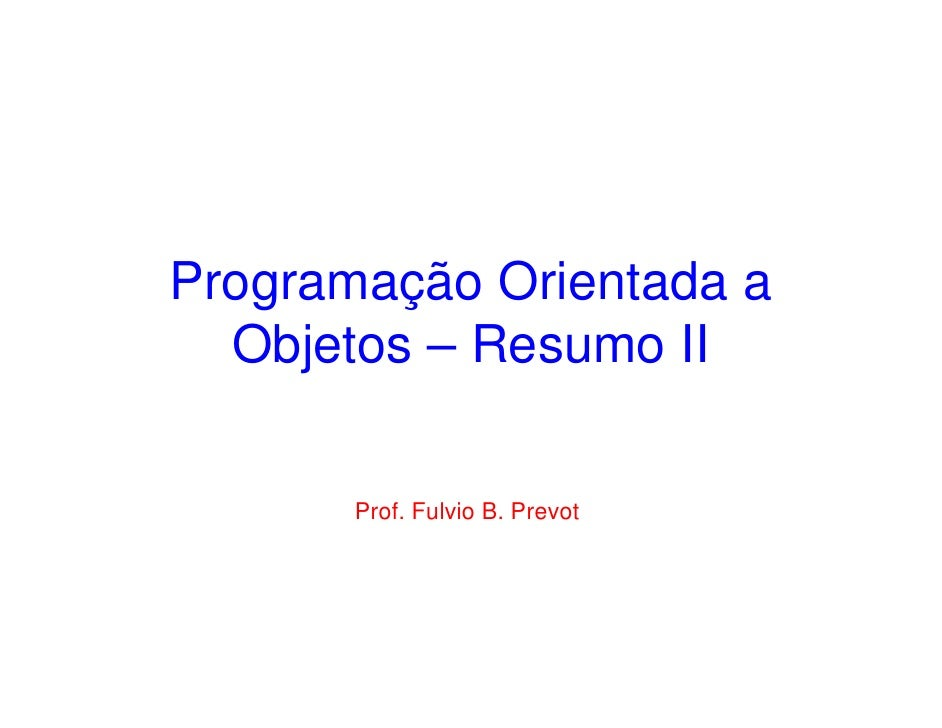 Programação Orientada a  Objetos – Resumo II       Prof. Fulvio B. Prevot