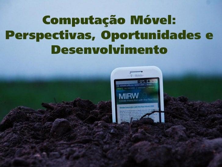 Computação Móvel: Perspectivas, Oportunidades e Desenvolvimento