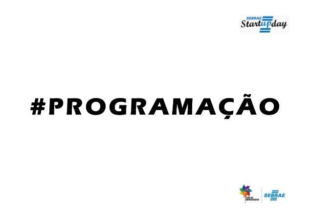 Programação Startup Day - Feira do Empreendedor SEBRAE-SP 2012