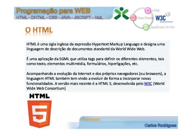 HTMLéumasiglainglesadaexpressãoHypertext Markup Language edesignauma linguagemdedescriçãodedocumentosstanda...