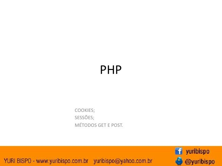 PHP<br />COOKIES;<br />SESSÕES;<br />MÉTODOS GET E POST.<br />