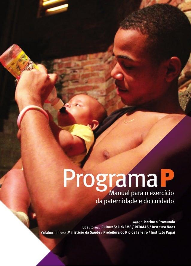 Autor: Instituto Promundo  Coautores: CulturaSalud/EME / REDMAS / Instituto Noos  Colaboradores: Ministério da Saúde / Pre...