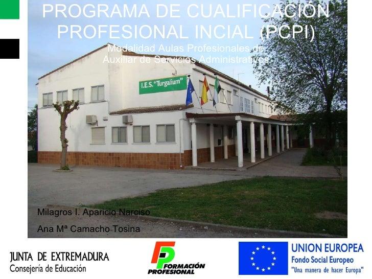 PROGRAMA DE CUALIFICACIÓN PROFESIONAL INCIAL (PCPI) Modalidad Aulas Profesionales de Auxiliar de Servicios Administrativos...