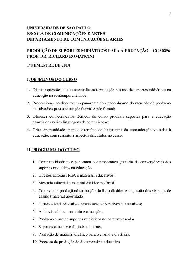 1  UNIVERSIDADE DE SÃO PAULO ESCOLA DE COMUNICAÇÕES E ARTES DEPARTAMENTO DE COMUNICAÇÕES E ARTES PRODUÇÃO DE SUPORTES MIDI...