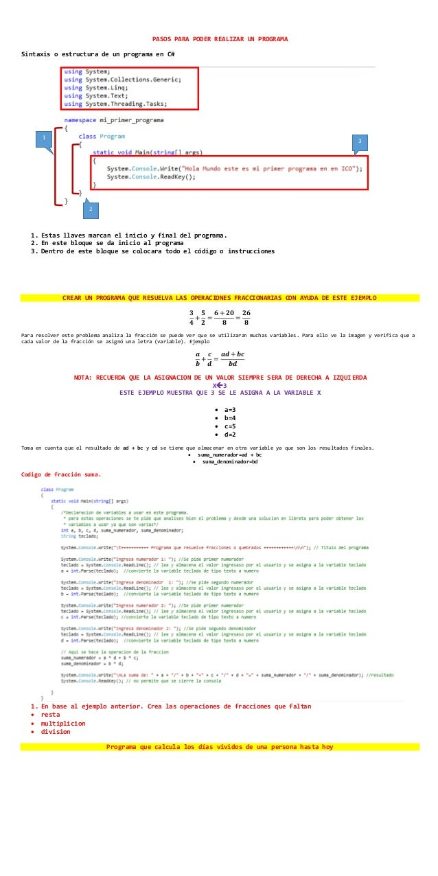 PASOS PARA PODER REALIZAR UN PROGRAMA Sintaxis o estructura de un programa en C# 1. Estas llaves marcan el inicio y final ...