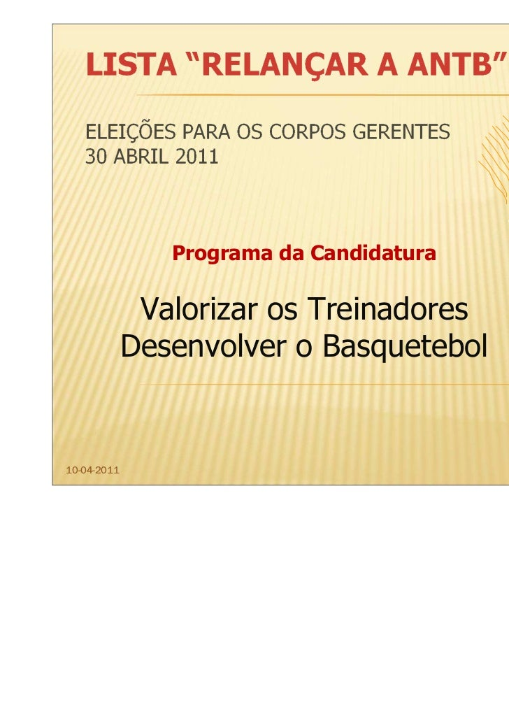 Programa da Candidatura              Valorizar os Treinadores             Desenvolver o Basquetebol10-04-2011             ...
