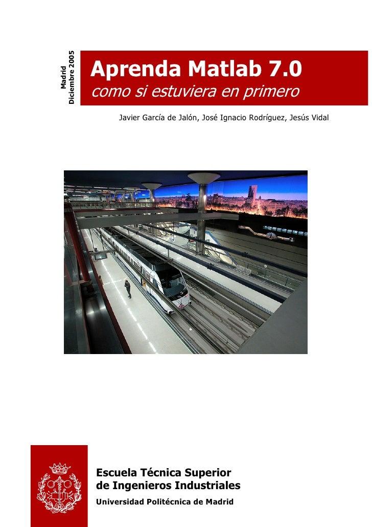Diciembre 2005   Aprenda Matlab 7.0      Madrid                     como si estuviera en primero                       Jav...
